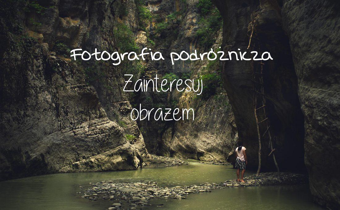 Fotografia podróżnicza – jak robić lepsze zdjęcia w podróży?
